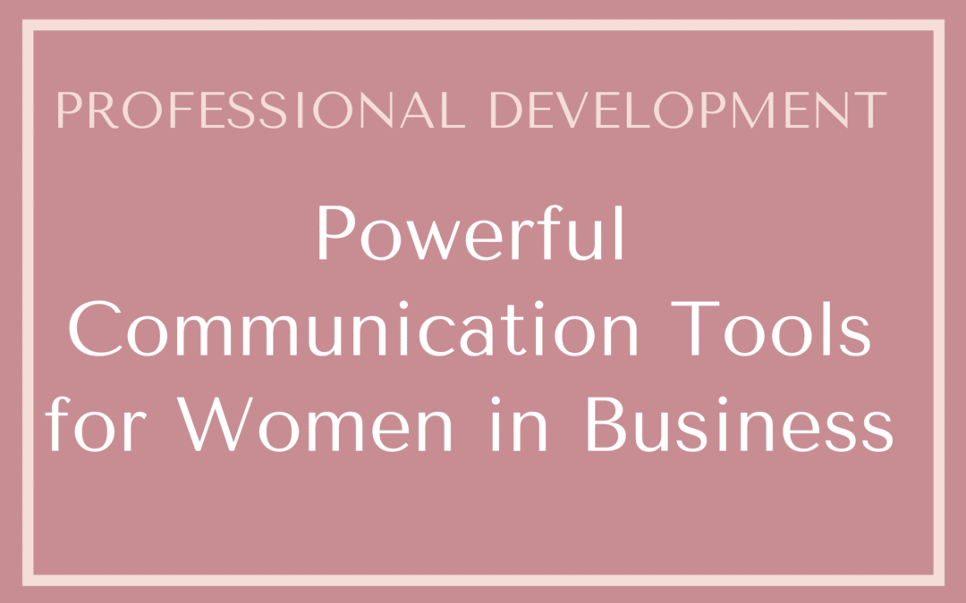 Powerful Communication Tools for Women in Business